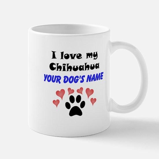 Custom I Love My Chihuahua Mug