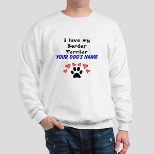 Custom I Love My Border Terrier Sweatshirt