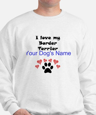 Custom I Love My Border Terrier Sweatshirt