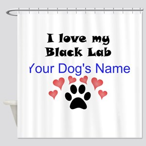 Custom I Love My Black Lab Shower Curtain