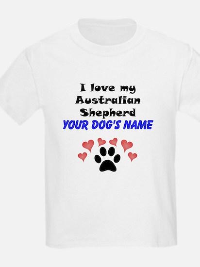 Custom I Love My Australian Shepherd T-Shirt