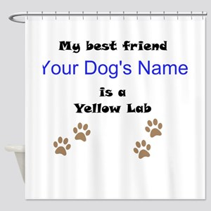 Custom Yellow Lab Best Friend Shower Curtain