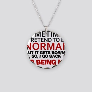 Sometimes I pretend to be normal Necklace Circle C