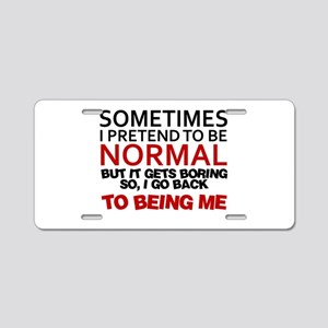 Sometimes I pretend to be normal Aluminum License