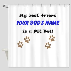 Custom Pit Bull Best Friend Shower Curtain