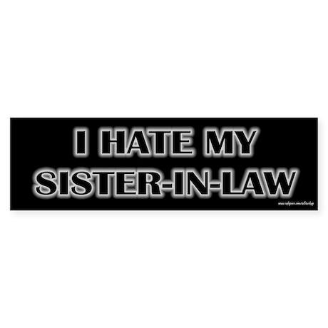 I Hate My Sister in Law Bumper Sticker