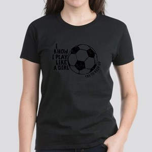 I Know I Play Like A Girl Women's Dark T-Shirt