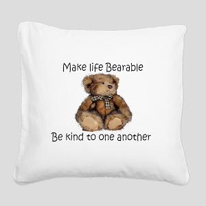 Make life bearable Square Canvas Pillow