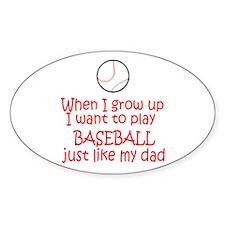 Baseball...just like DAD Oval Sticker