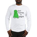 Ghost Hunting In Progress Long Sleeve T-Shirt