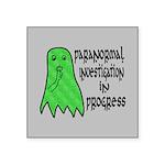 Paranormal Investigation in Progress Square Sticke