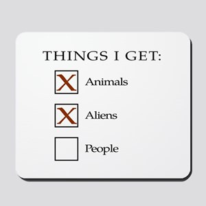 Things I get - aliens, not people Mousepad