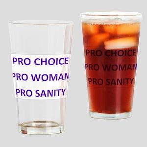 PRO CHOICE PRO WOMAN PRO SANITY Drinking Glass