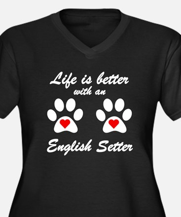 Life Is Better With An English Setter Plus Size T-