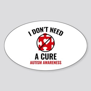 I Don't Need A Cure Sticker (Oval)