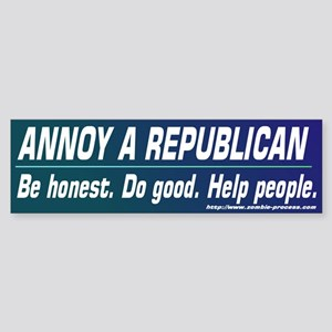 Annoy a Republican. Help People Bumper Sticker