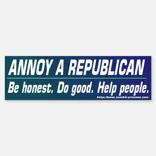 Annoy a Republican. Help People Bumper Bumper Bumper Sticker
