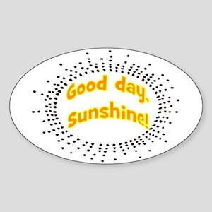 GOOD DAY SUNSHINE Sticker (Oval)