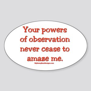 Your Powers Of Observation Ne Oval Sticker