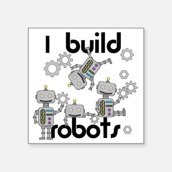 "I Build Robots Square Sticker 3"" x 3"""