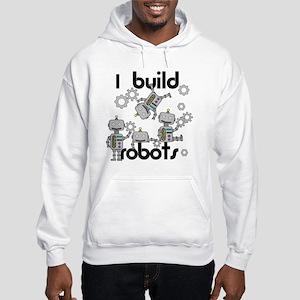 I Build Robots Hooded Sweatshirt