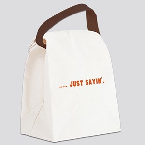 Just Sayin' words Canvas Lunch Bag