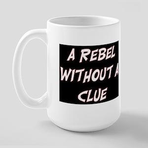 REBEL WITHOUT A CLUE Large Mug