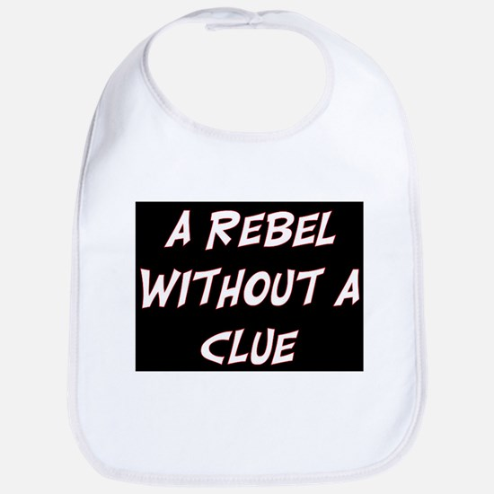 REBEL WITHOUT A CLUE Bib