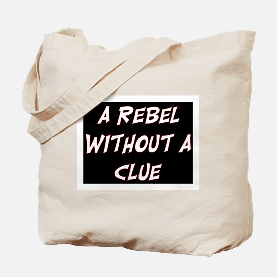 REBEL WITHOUT A CLUE Tote Bag