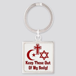 Keep Your Religion Out Of My Body Square Keychain