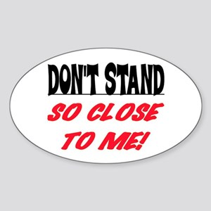DON'T STAND SO CLOSE... Sticker (Oval)