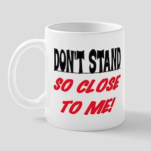 DON'T STAND SO CLOSE... Mug