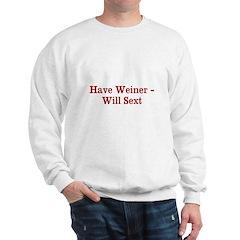 Have Weiner - Will Sext Sweatshirt