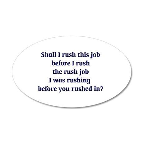 Rush Job 20x12 Oval Wall Decal