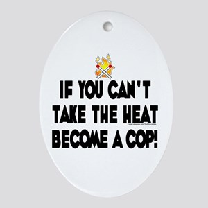 Can't take the heat, become a cop Oval Ornament