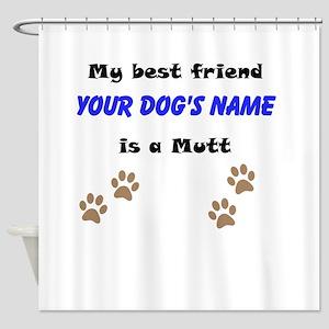 Custom Mutt Best Friend Shower Curtain