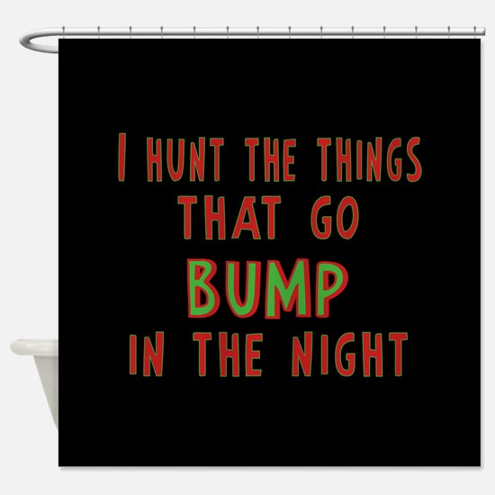 I Hunt Bumps in the Night Shower Curtain
