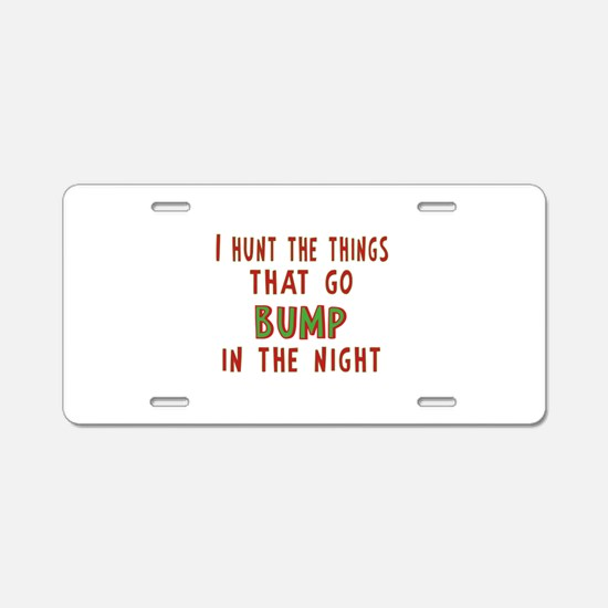 I Hunt Bumps in the Night Aluminum License Plate