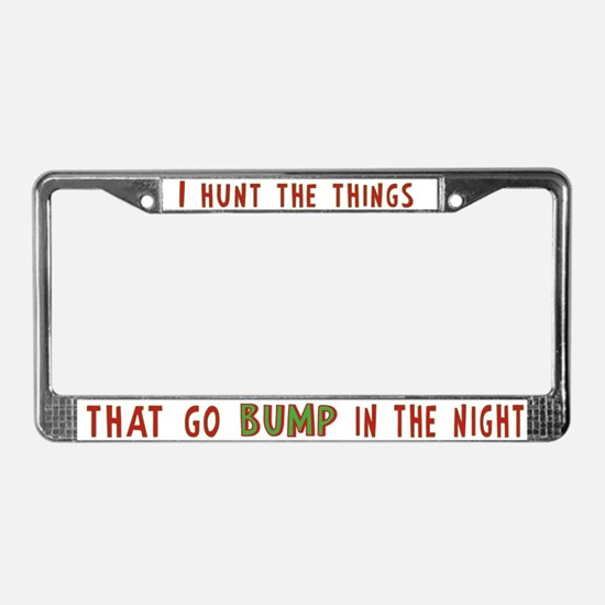I Hunt Bumps in the Night License Plate Frame
