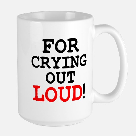 FOR CRYING OUT LOUD! Mug
