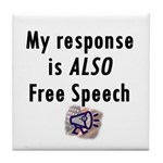 My Response is ALSO Free Speech Tile Coaster