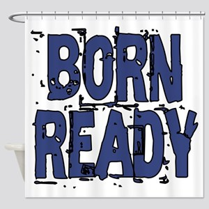 Born Ready Shower Curtain