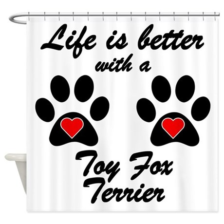 Life Is Better With A Toy Fox Terrier Shower Curta