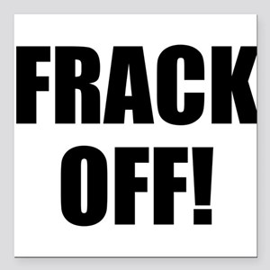 "Frack Off Square Car Magnet 3"" x 3"""