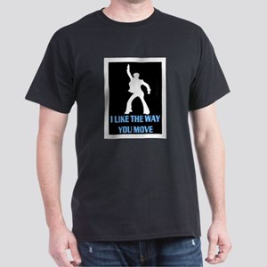 I LIKE THE WAY YOU MOVE Dark T-Shirt