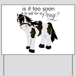 Is it too soon to ask for a Pony Yard Sign