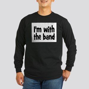 I'M WITH THE BAND Long Sleeve Dark T-Shirt