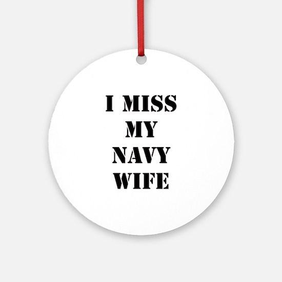 I Miss My Navy Wife Ornament (Round)