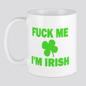 Fuck Me I'm Irish Mug