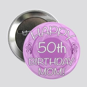 """50th Birthday For Mom (Floral) 2.25"""" Button"""